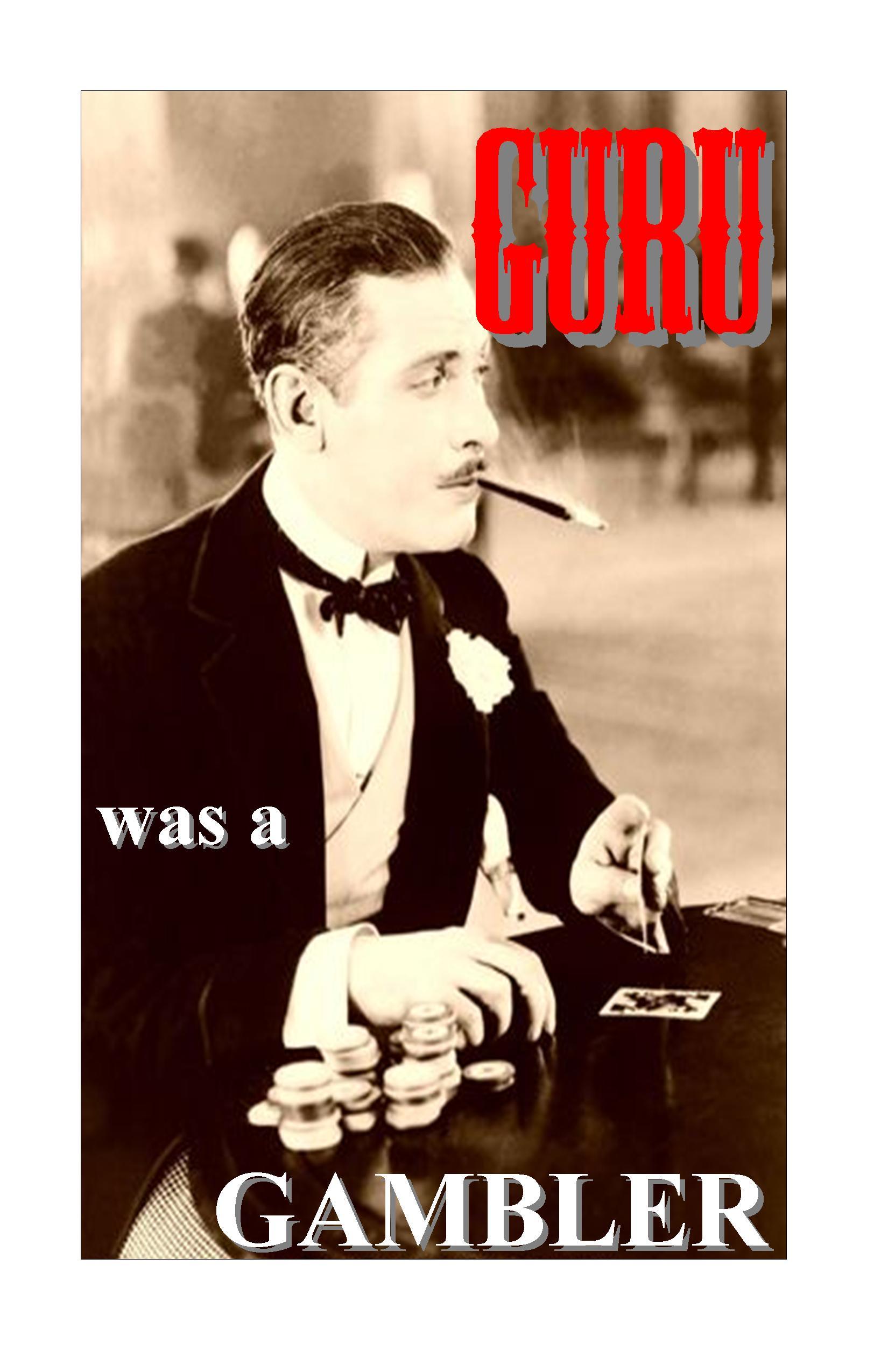 GURU WAS A GAMBLER