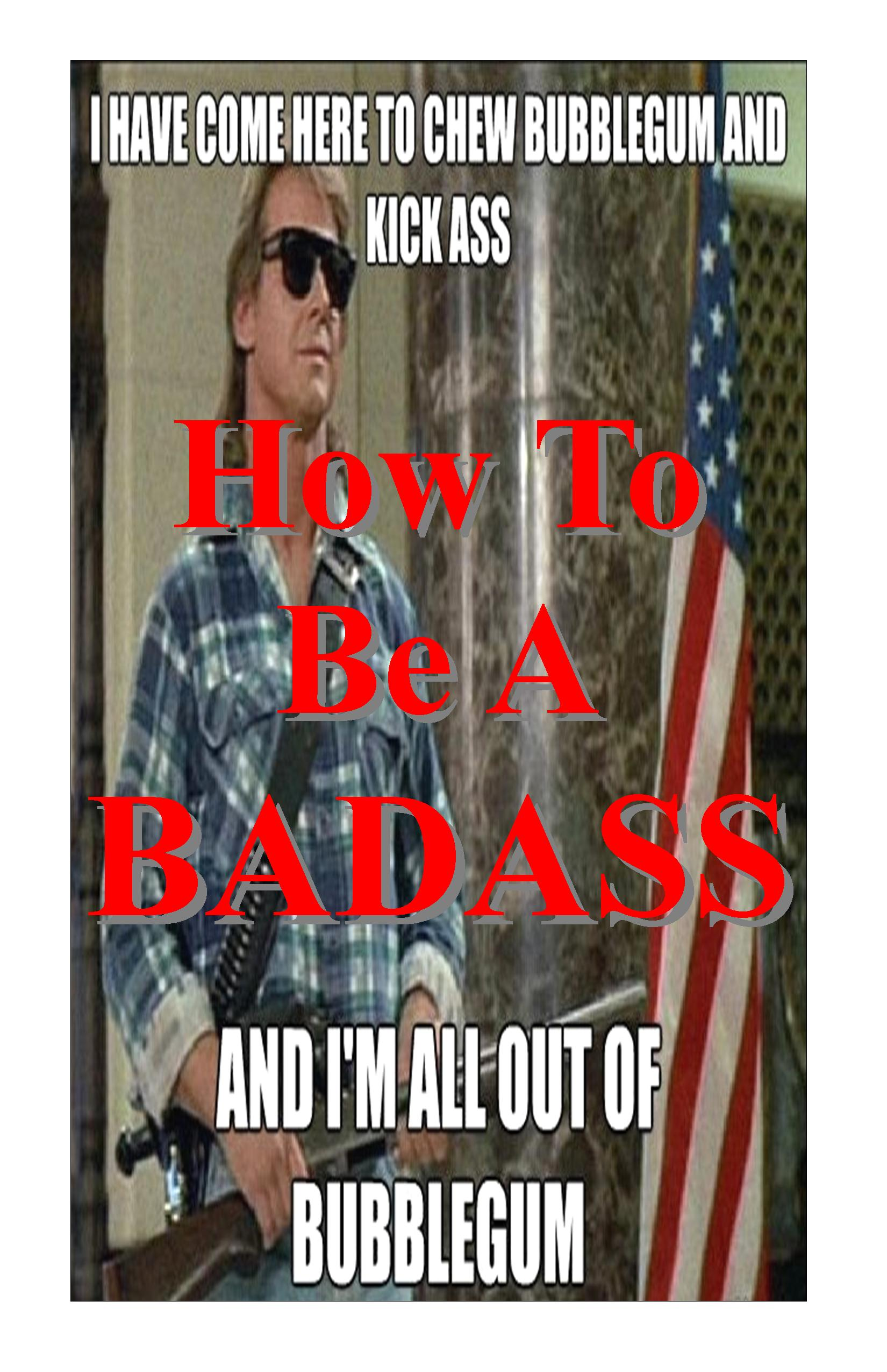 HOW TO BE A BADASS!