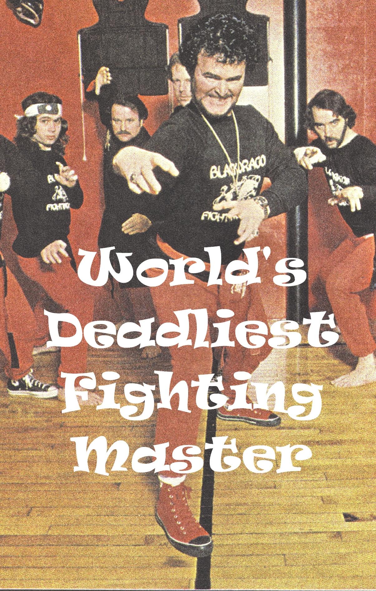 WORLD'S DEADLIEST FIGHTING MASTER